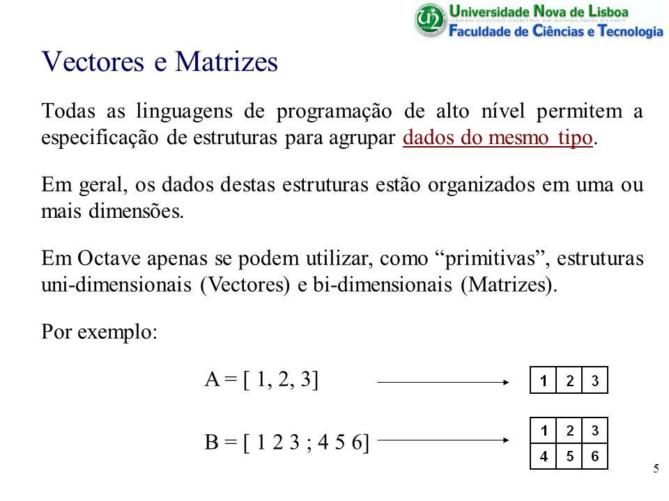 5 Vectores e Matrizes Todas as linguagens de programação de alto nível permitem a especificação de estruturas para agrupar dados do mesmo tipo. Em Oct