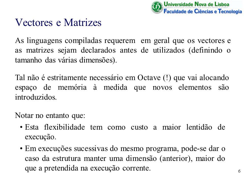 6 As linguagens compiladas requerem em geral que os vectores e as matrizes sejam declarados antes de utilizados (definindo o tamanho das várias dimens