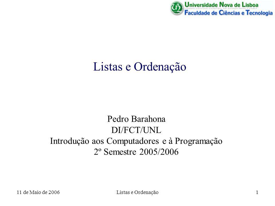 11 de Maio de 2006 Listas e Ordenação 12 Ordenação de Vectores – Bubble Sort A ideia do algoritmo é comparar dois elementos consecutivos do vector, e trocá-los se tiverem na ordem errada.