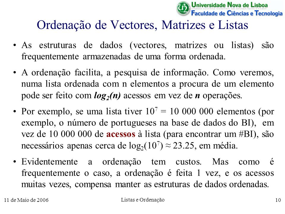 11 de Maio de 2006 Listas e Ordenação 10 Ordenação de Vectores, Matrizes e Listas As estruturas de dados (vectores, matrizes ou listas) são frequentem
