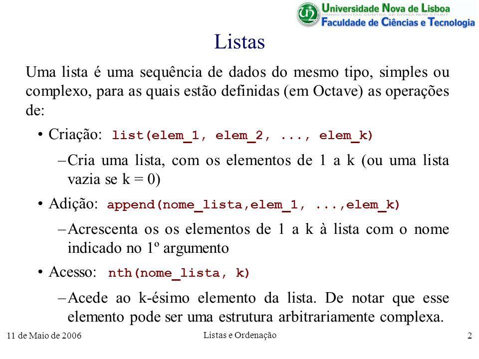 11 de Maio de 2006 Listas e Ordenação 2 Listas Uma lista é uma sequência de dados do mesmo tipo, simples ou complexo, para as quais estão definidas (e