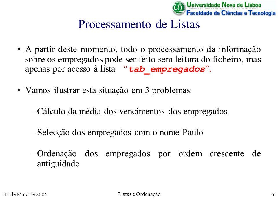 11 de Maio de 2006 Listas e Ordenação 7 Média de Vencimentos Uma vez lida a informação dos empregados para a lista tab_empregados, com n elementos, ela pode ser acedida directamente, sem necessidade de nova leitura do ficheiro.