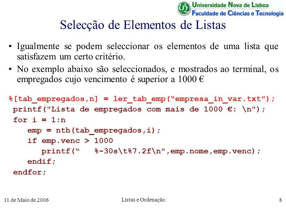 11 de Maio de 2006 Listas e Ordenação 8 Selecção de Elementos de Listas Igualmente se podem seleccionar os elementos de uma lista que satisfazem um ce