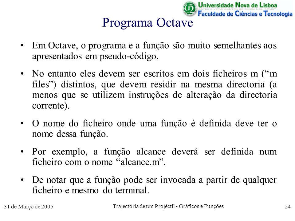31 de Março de 2005 Trajectória de um Projéctil - Gráficos e Funções 24 Programa Octave Em Octave, o programa e a função são muito semelhantes aos apresentados em pseudo-código.