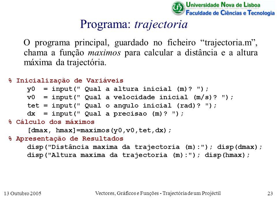 13 Outubro 2005 Vectores, Gráficos e Funções - Trajectória de um Projéctil 23 Programa: trajectoria O programa principal, guardado no ficheiro traject