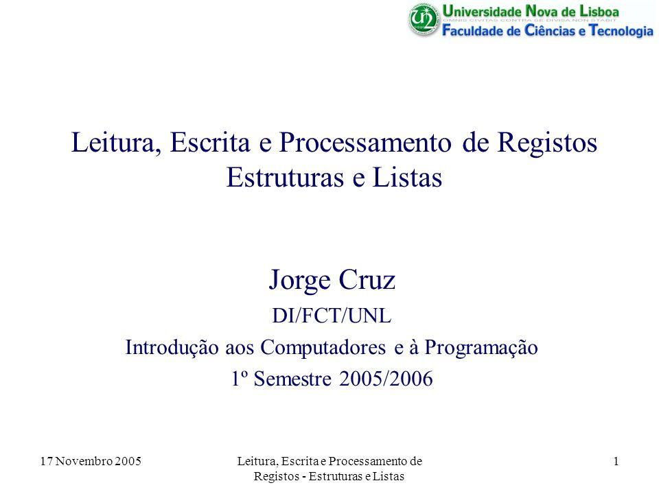 17 Novembro 2005 Leitura, Escrita e Processamento de Registos - Estruturas e Listas 2 Registos em Ficheiros Muita informação alfanumérica está armazenada em ficheiros, na forma de registos.