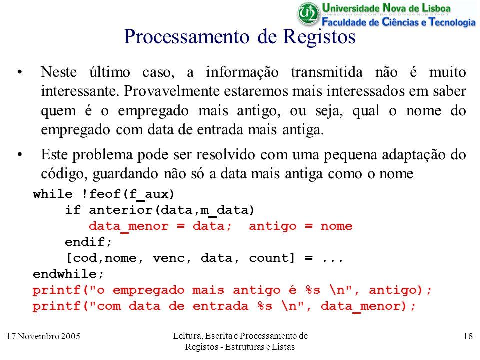 17 Novembro 2005 Leitura, Escrita e Processamento de Registos - Estruturas e Listas 18 Processamento de Registos Neste último caso, a informação transmitida não é muito interessante.