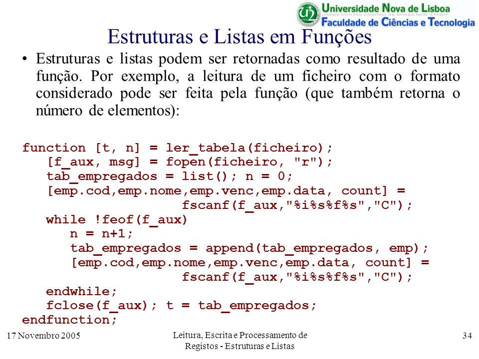 17 Novembro 2005 Leitura, Escrita e Processamento de Registos - Estruturas e Listas 34 Estruturas e Listas em Funções Estruturas e listas podem ser retornadas como resultado de uma função.