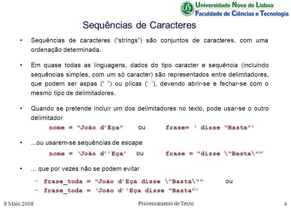 8 Maio 2008 Processamento de Texto 5 Sequências de Caracteres e Vectores Em geral, e o Octave não foge à regra, sequências de caracteres são implementadas como vectores dos códigos dos caracteres.