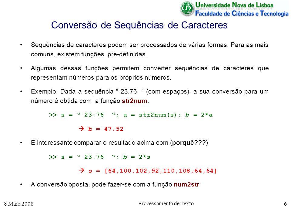 8 Maio 2008 Processamento de Texto 17 Eliminação de Brancos Repetidos A eliminação de brancos repetidos pode ser feita pela função ssumindo que todos os caracteres brancos têm código inferior a 32, podemos utilizar a função remdup, indicada abaixo, para substituir todos os caracteres brancos por espaços.