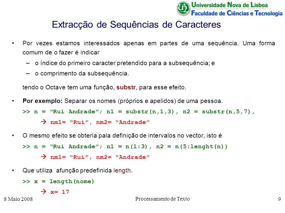 8 Maio 2008 Processamento de Texto 20 Comparações com Maiúsculas / Minúsculas A comparação de cadeias de caracteres pode ser igualmente prejudicada pela existência de letras maiúsculas e minúsculas.
