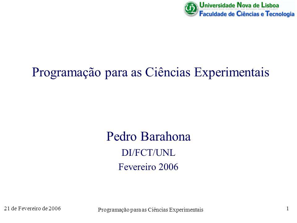 21 de Fevereiro de 2006 Programação para as Ciências Experimentais 1 Pedro Barahona DI/FCT/UNL Fevereiro 2006