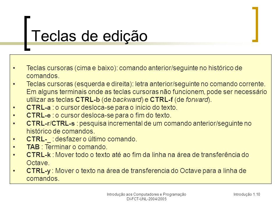 Introdução aos Computadores e Programação DI-FCT-UNL-2004/2005 Introdução 1.10 Teclas de edição Teclas cursoras (cima e baixo): comando anterior/seguinte no histórico de comandos.