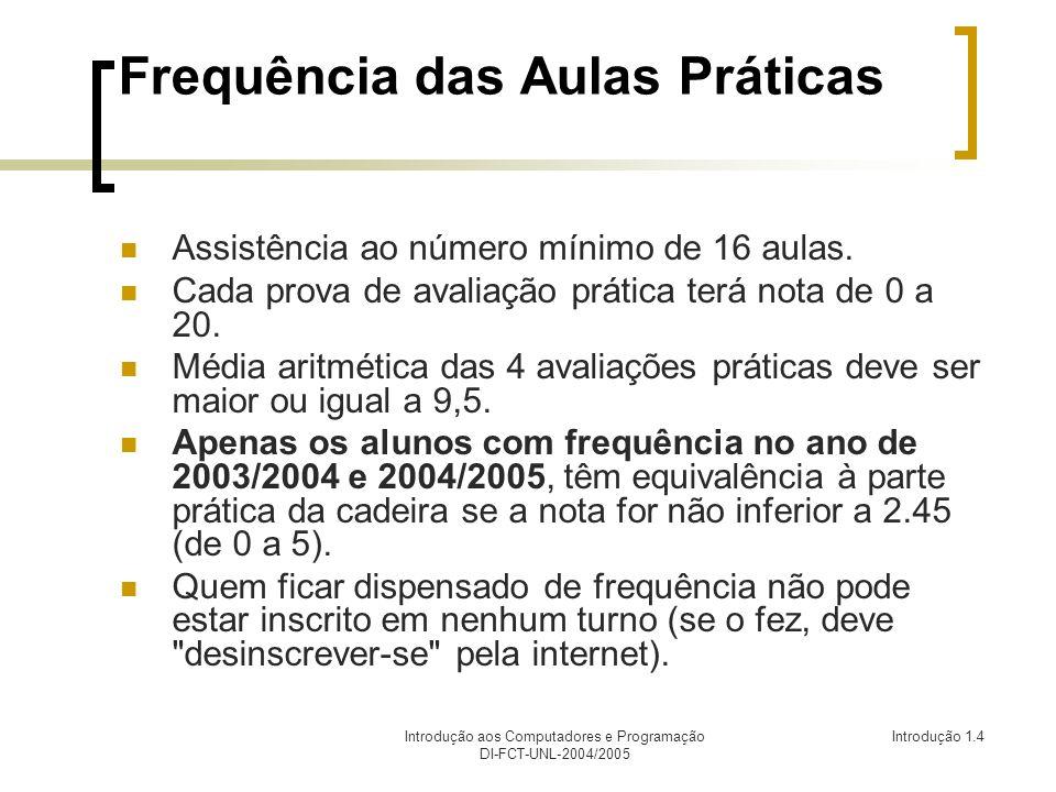 Introdução aos Computadores e Programação DI-FCT-UNL-2004/2005 Introdução 1.4 Frequência das Aulas Práticas Assistência ao número mínimo de 16 aulas.