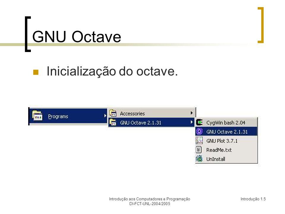 Introdução aos Computadores e Programação DI-FCT-UNL-2004/2005 Introdução 1.5 GNU Octave Inicialização do octave.