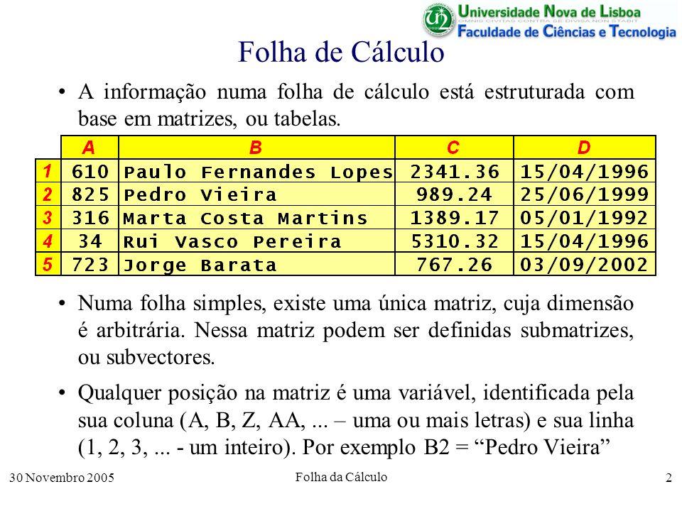 30 Novembro 2005 Folha da Cálculo 2 Folha de Cálculo A informação numa folha de cálculo está estruturada com base em matrizes, ou tabelas.