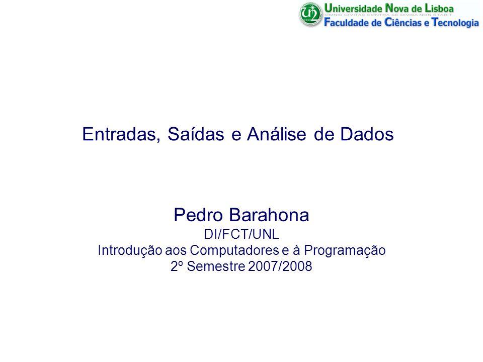 Entradas, Saídas e Análise de Dados Pedro Barahona DI/FCT/UNL Introdução aos Computadores e à Programação 2º Semestre 2007/2008