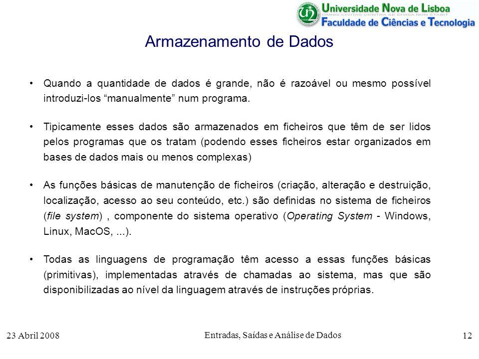 23 Abril 2008 Entradas, Saídas e Análise de Dados 12 Quando a quantidade de dados é grande, não é razoável ou mesmo possível introduzi-los manualmente num programa.