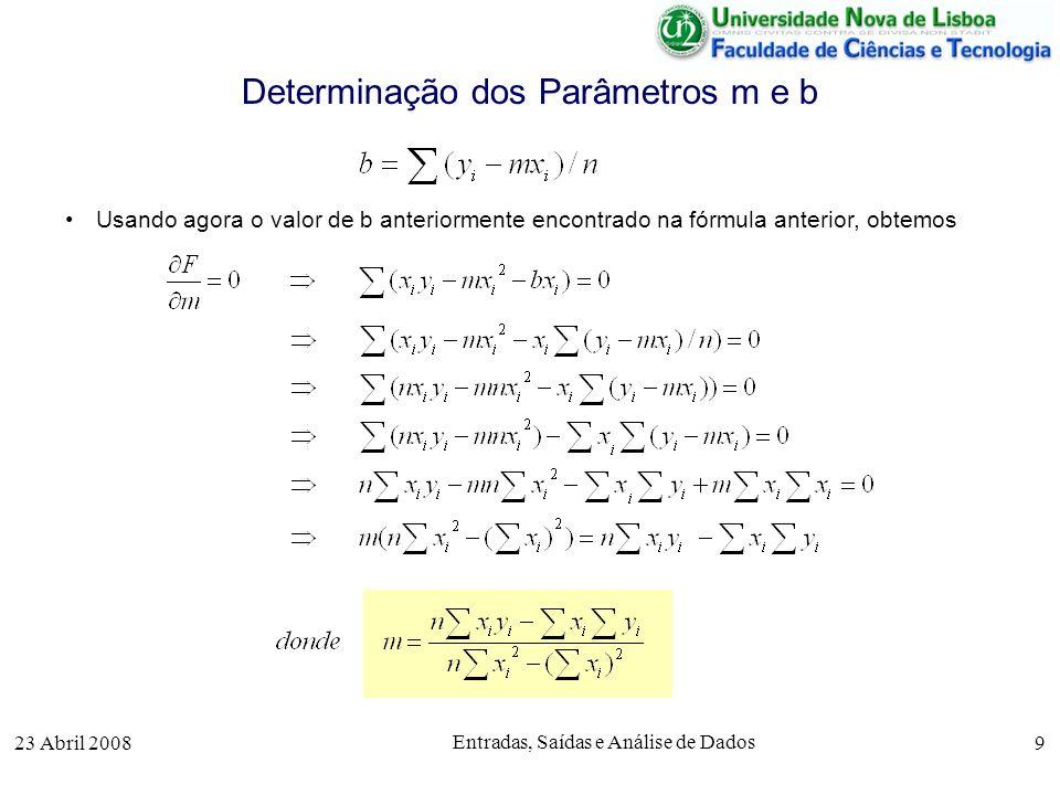 23 Abril 2008 Entradas, Saídas e Análise de Dados 9 Determinação dos Parâmetros m e b Usando agora o valor de b anteriormente encontrado na fórmula anterior, obtemos