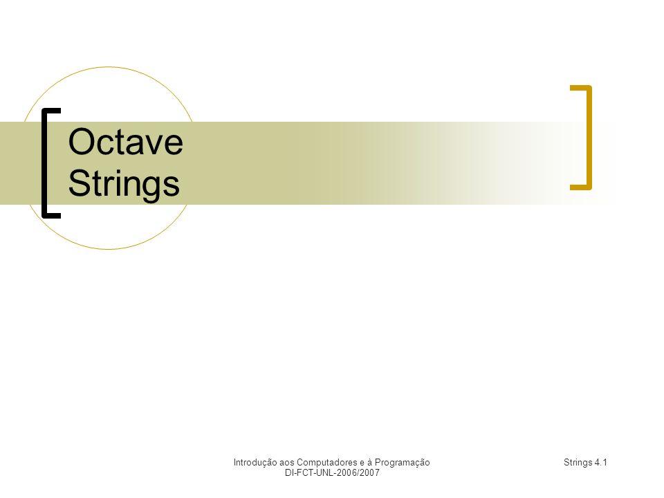 Introdução aos Computadores e à Programação DI-FCT-UNL-2006/2007 Strings 4.1 Octave Strings
