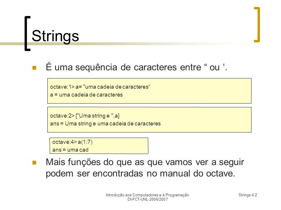 Introdução aos Computadores e à Programação DI-FCT-UNL-2006/2007 Strings 4.2 Strings É uma sequência de caracteres entre ou.