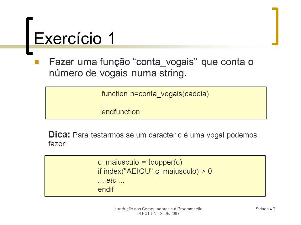 Introdução aos Computadores e à Programação DI-FCT-UNL-2006/2007 Strings 4.7 Exercício 1 Fazer uma função conta_vogais que conta o número de vogais numa string.