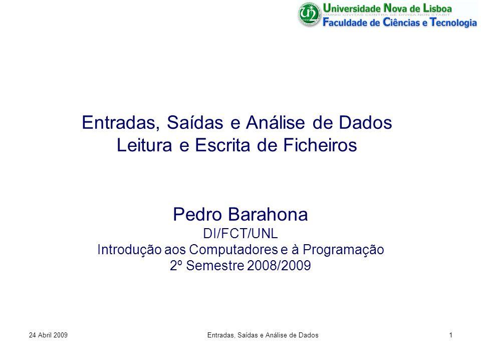 Entradas, Saídas e Análise de Dados Leitura e Escrita de Ficheiros Pedro Barahona DI/FCT/UNL Introdução aos Computadores e à Programação 2º Semestre 2