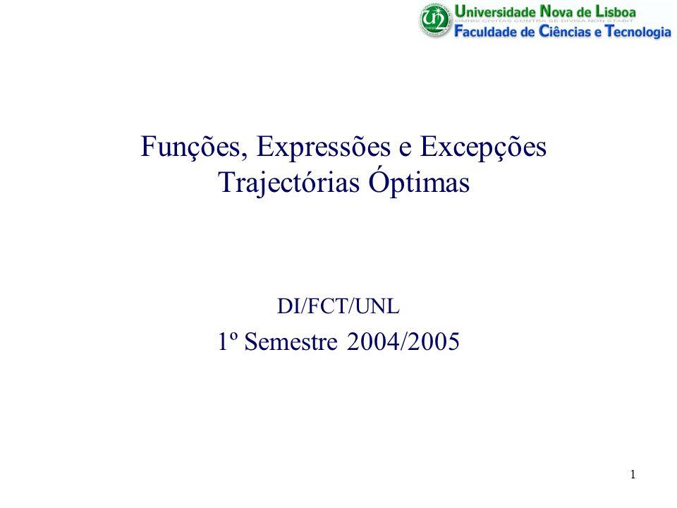 1 Funções, Expressões e Excepções Trajectórias Óptimas DI/FCT/UNL 1º Semestre 2004/2005
