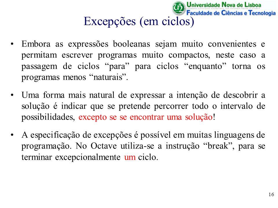 16 Excepções (em ciclos) Embora as expressões booleanas sejam muito convenientes e permitam escrever programas muito compactos, neste caso a passagem