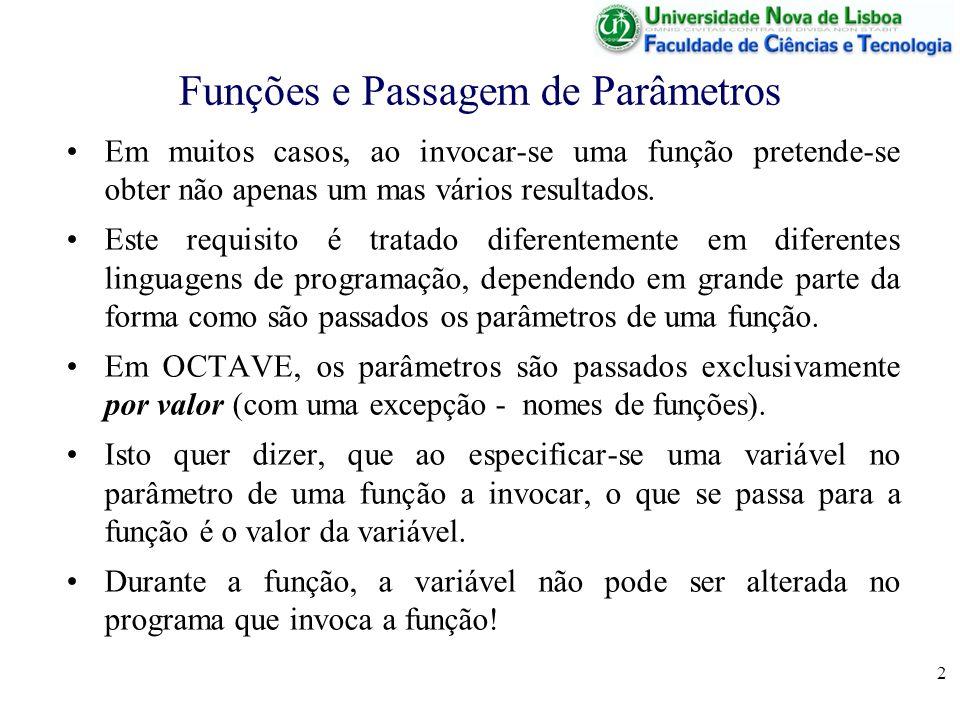 2 Funções e Passagem de Parâmetros Em muitos casos, ao invocar-se uma função pretende-se obter não apenas um mas vários resultados. Este requisito é t