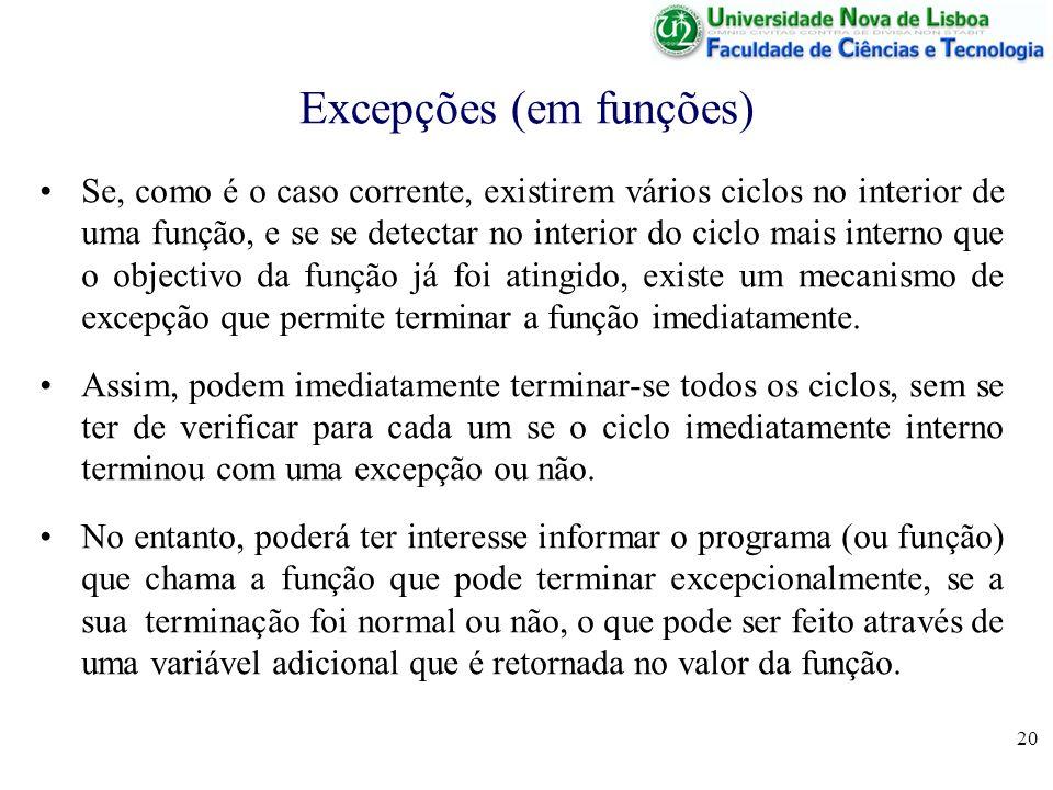 20 Excepções (em funções) Se, como é o caso corrente, existirem vários ciclos no interior de uma função, e se se detectar no interior do ciclo mais in