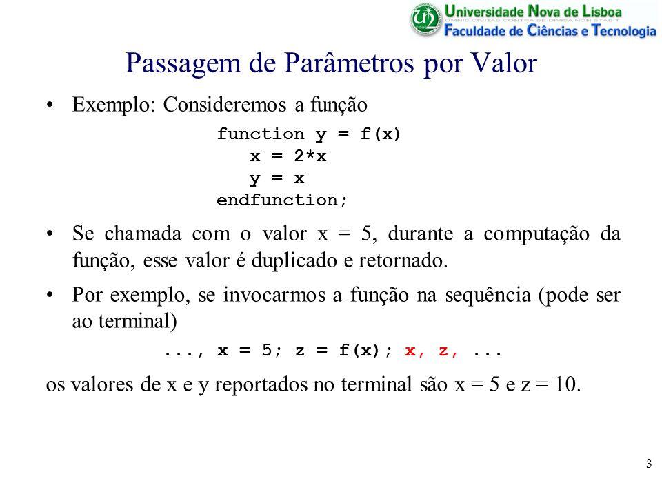 3 Passagem de Parâmetros por Valor Exemplo: Consideremos a função function y = f(x) x = 2*x y = x endfunction; Se chamada com o valor x = 5, durante a