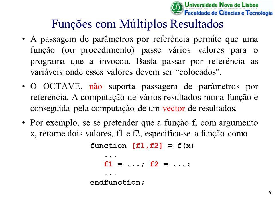 6 Funções com Múltiplos Resultados A passagem de parâmetros por referência permite que uma função (ou procedimento) passe vários valores para o progra