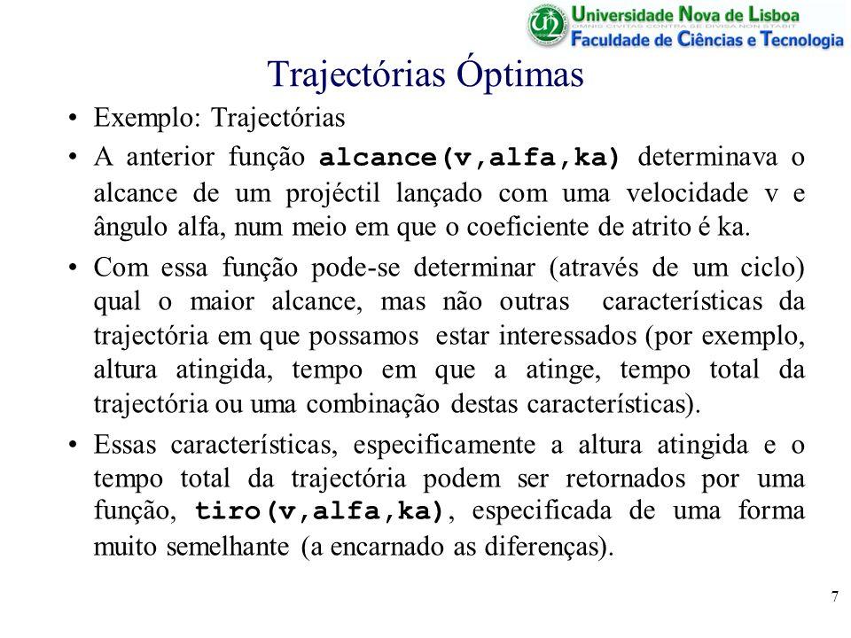 7 Trajectórias Óptimas Exemplo: Trajectórias A anterior função alcance(v,alfa,ka) determinava o alcance de um projéctil lançado com uma velocidade v e