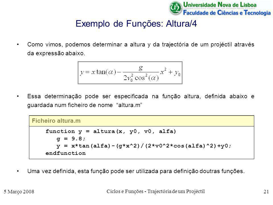 5 Março 2008 Ciclos e Funções - Trajectória de um Projéctil 21 Exemplo de Funções: Altura/4 Como vimos, podemos determinar a altura y da trajectória de um projéctil através da expressão abaixo.