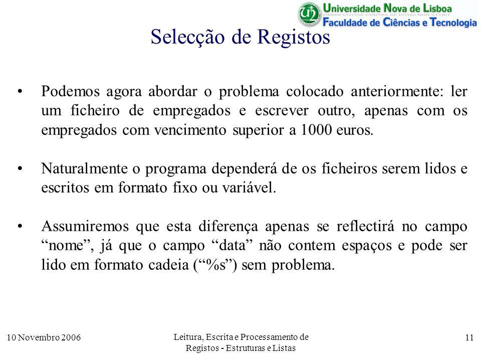 10 Novembro 2006 Leitura, Escrita e Processamento de Registos - Estruturas e Listas 11 Selecção de Registos Podemos agora abordar o problema colocado