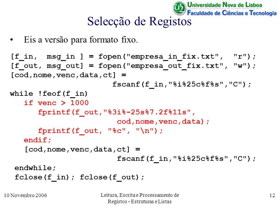 10 Novembro 2006 Leitura, Escrita e Processamento de Registos - Estruturas e Listas 12 Selecção de Registos Eis a versão para formato fixo.