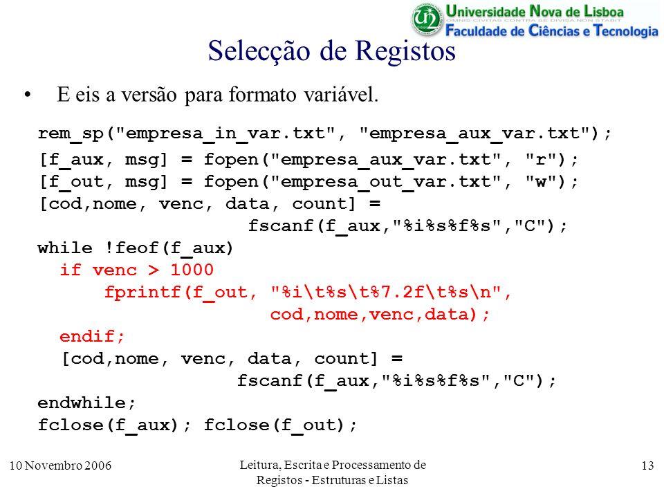 10 Novembro 2006 Leitura, Escrita e Processamento de Registos - Estruturas e Listas 13 Selecção de Registos E eis a versão para formato variável.