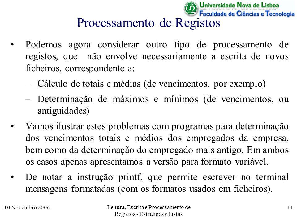 10 Novembro 2006 Leitura, Escrita e Processamento de Registos - Estruturas e Listas 14 Processamento de Registos Podemos agora considerar outro tipo d