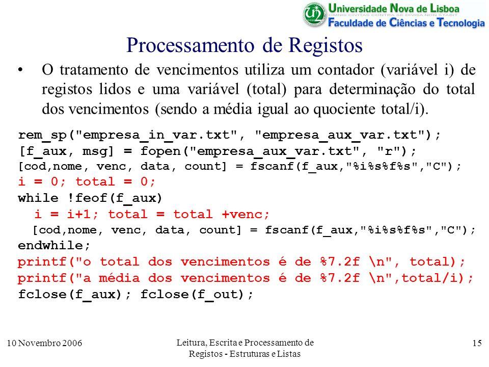 10 Novembro 2006 Leitura, Escrita e Processamento de Registos - Estruturas e Listas 15 Processamento de Registos O tratamento de vencimentos utiliza u