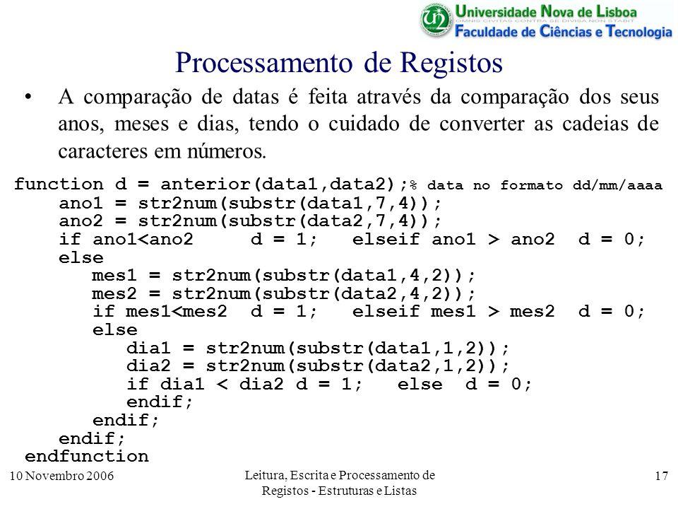 10 Novembro 2006 Leitura, Escrita e Processamento de Registos - Estruturas e Listas 17 Processamento de Registos A comparação de datas é feita através da comparação dos seus anos, meses e dias, tendo o cuidado de converter as cadeias de caracteres em números.