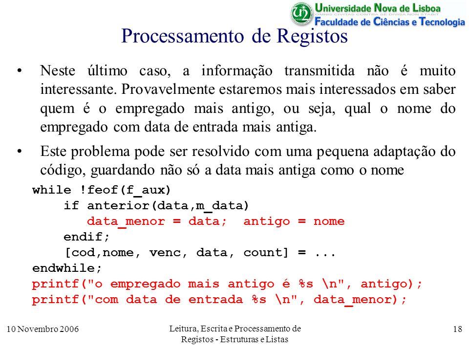 10 Novembro 2006 Leitura, Escrita e Processamento de Registos - Estruturas e Listas 18 Processamento de Registos Neste último caso, a informação transmitida não é muito interessante.