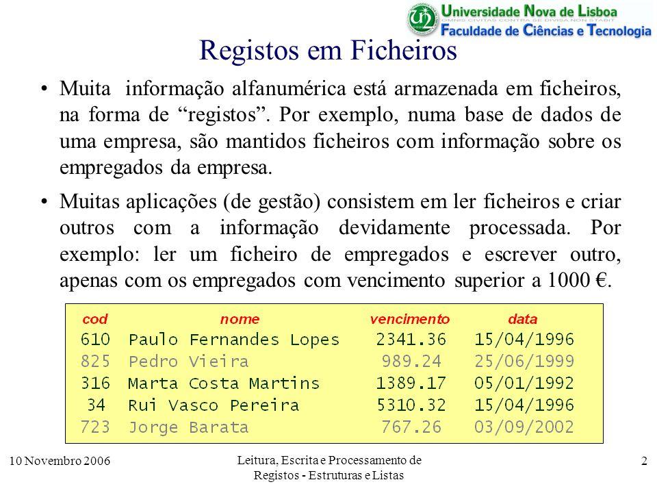 10 Novembro 2006 Leitura, Escrita e Processamento de Registos - Estruturas e Listas 2 Registos em Ficheiros Muita informação alfanumérica está armazenada em ficheiros, na forma de registos.