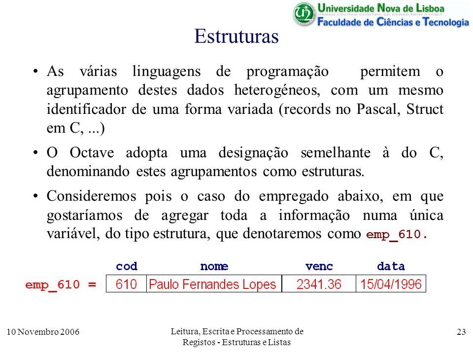 10 Novembro 2006 Leitura, Escrita e Processamento de Registos - Estruturas e Listas 23 Estruturas As várias linguagens de programação permitem o agrup