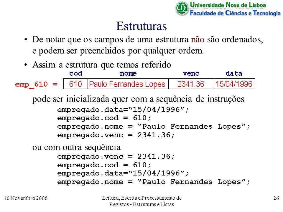 10 Novembro 2006 Leitura, Escrita e Processamento de Registos - Estruturas e Listas 26 Estruturas De notar que os campos de uma estrutura não são orde