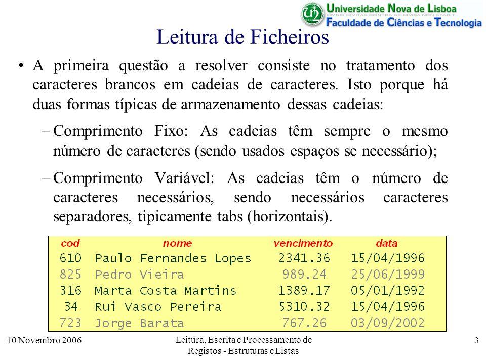 10 Novembro 2006 Leitura, Escrita e Processamento de Registos - Estruturas e Listas 3 Leitura de Ficheiros A primeira questão a resolver consiste no t