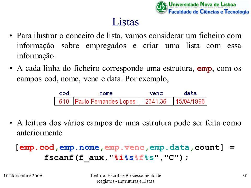 10 Novembro 2006 Leitura, Escrita e Processamento de Registos - Estruturas e Listas 30 Listas Para ilustrar o conceito de lista, vamos considerar um f