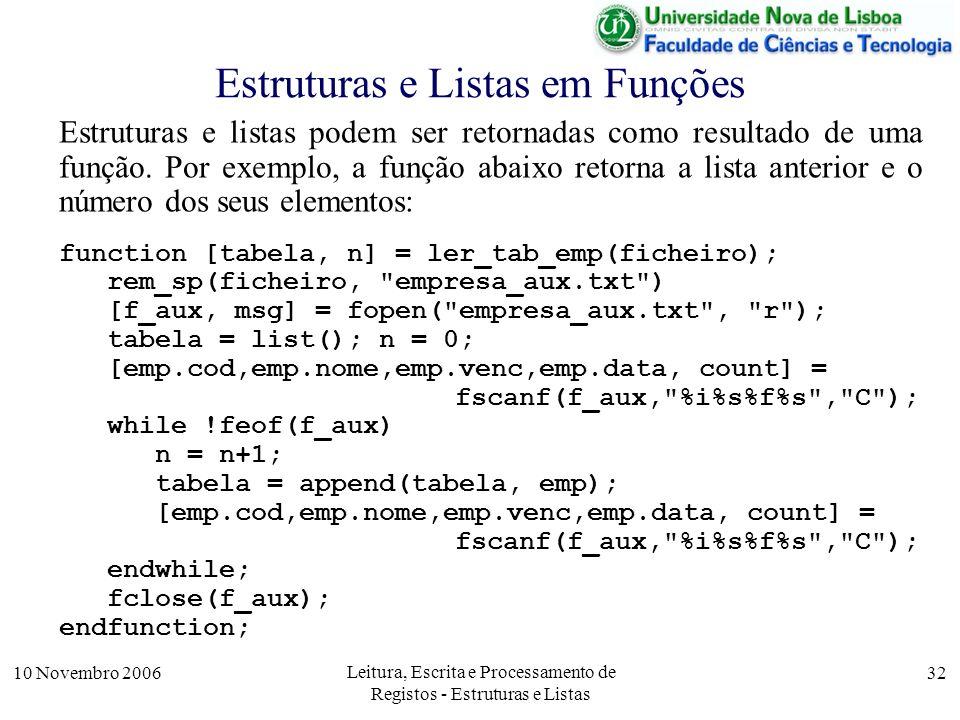 10 Novembro 2006 Leitura, Escrita e Processamento de Registos - Estruturas e Listas 32 Estruturas e Listas em Funções Estruturas e listas podem ser retornadas como resultado de uma função.