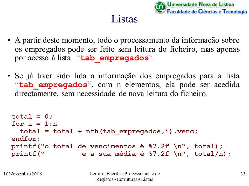 10 Novembro 2006 Leitura, Escrita e Processamento de Registos - Estruturas e Listas 33 Listas A partir deste momento, todo o processamento da informaç