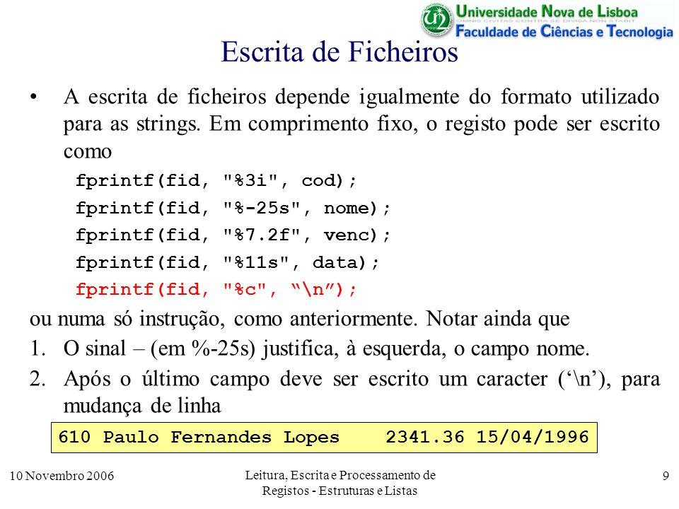 10 Novembro 2006 Leitura, Escrita e Processamento de Registos - Estruturas e Listas 9 Escrita de Ficheiros A escrita de ficheiros depende igualmente do formato utilizado para as strings.
